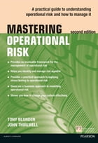 Mastering Operational Risk: A practical guide to understanding operational risk and how to manage it by Tony Blunden