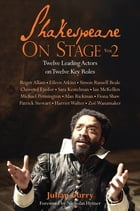 Shakespeare on Stage: Volume 2: Twelve Leading Actors on Twelve Key Roles by Julian Curry