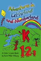 Adventures in Letterland and Numberland by Karin Miller Wiburg
