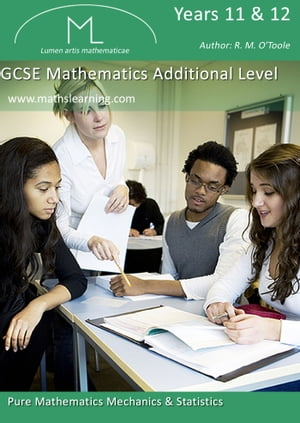 GCSE Maths Additional Level Pure Mathematics Mechanics & Statistics
