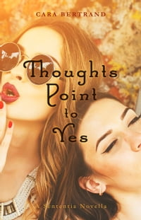 Thoughts Point to Yes: A Sententia Novella