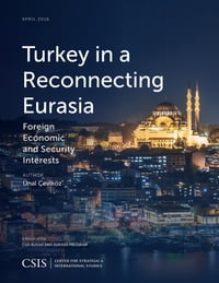 Turkey in a Reconnecting Eurasia: Foreign Economic and Security Interests