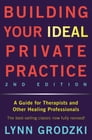 Building Your Ideal Private Practice: A Guide for Therapists and Other Healing Professionals Cover Image