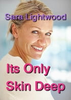 It's Only Skin Deep by Sara Lightwood