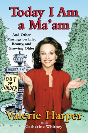 Today I Am a Ma'am: and Other Musings On Life, Beauty, and Growing Older by Valerie Harper