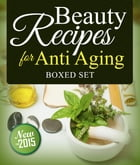 Beauty Recipes for Anti Aging (Boxed Set) by Speedy Publishing