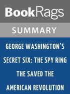 George Washington's Secret Six: The Spy Ring That Saved the American Revolution by Brian Kilmeade l Summary & Study Guide by BookRags