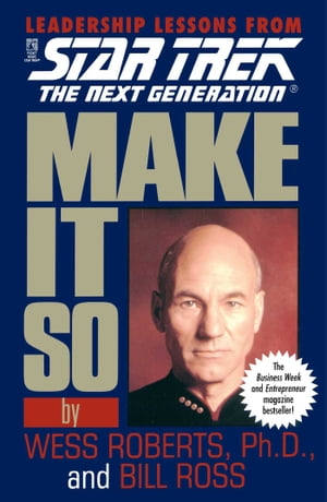 Make It So: Leadership Lessons from Star Trek: The Next Generation by Wess Roberts, Ph.D.