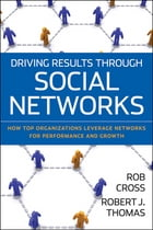 Driving Results Through Social Networks: How Top Organizations Leverage Networks for Performance…