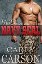 Taken by a Navy SEAL by Carly Carson