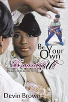 Be Your Own Beautiful: Beauty in it's rarest form