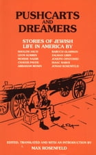 Pushcarts and Dreamers: Stories of Jewish Life in America by Max Rosenfeld