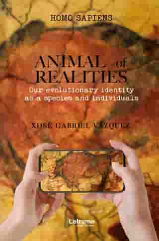 Animal of realities: Our evolutionary identity as a species and individuals by Xosé Gabriel Vázquez Fernández