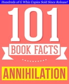 Annihilation - 101 Amazing Facts You Didn't Know: Fun Facts and Trivia Tidbits Quiz Game Books by G Whiz