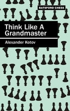 Think Like a Grandmaster by A A Kotov