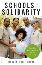 Schools of Solidarity: Families and Catholic Social Teaching by Mary M. Doyle Roche