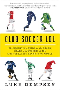 Club Soccer 101: The Essential Guide to the Stars, Stats, and Stories of 101 of the Greatest Teams…