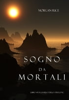 Sogno Da Mortali (Libro #15 In L'anello Dello Stregone) by Morgan Rice