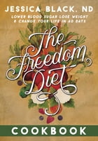 The Freedom Diet Cookbook by Jessica K. Black, N.D.