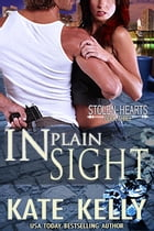 In Plain Sight, Book Three, Stolen Hearts by Kate Kelly