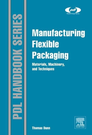 Manufacturing Flexible Packaging Materials,  Machinery,  and Techniques