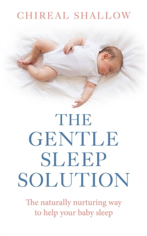 The Gentle Sleep Solution The Naturally Nurturing Way to Help Your Baby Sleep