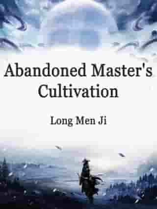 Abandoned Master's Cultivation: Volume 4 by Long MenJi