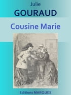 Cousine Marie: Edition intégrale by Julie GOURAUD