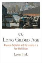 The Long Gilded Age: American Capitalism and the Lessons of a New World Order