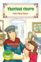 Thomas More: Faith-Filled Father by Barbara Yoffie
