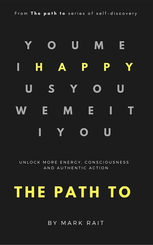 The path to HAPPY: Unlock more energy, consciousness and authentic action.