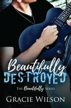 Beautifully Destroyed by Gracie Wilson