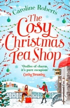 The Cosy Christmas Teashop: Cakes, castles and wedding bells – the perfect feel good romance by Caroline Roberts