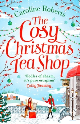 Book The Cosy Christmas Teashop: Cakes, castles and wedding bells – the perfect Christmas romance for… by Caroline Roberts