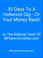30 Days To A Hollwood Gig - Or Your Money Back! by Editorial Team Of MPowerUniversity.com