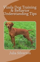Vizsla Dog Training & Behavior Understanding Tips by Julia Silverton