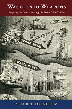 Waste into Weapons Recycling in Britain during the Second World War