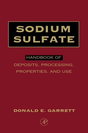 Sodium Sulfate: Handbook of Deposits,  Processing,  & Use