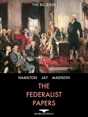 The Federalist Papers 85 Essays Supporting the Ratification of the U.S. Constitution