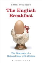 The English Breakfast: The Biography of a National Meal, with Recipes by Kaori O'Connor
