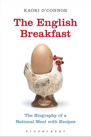 The English Breakfast The Biography of a National Meal,  with Recipes