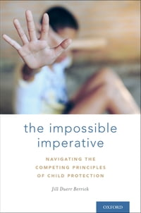 The Impossible Imperative: Navigating the competing principles of child protection