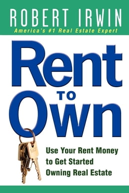 Book Rent to Own: Use Your Rent Money to Get Started Owning Real Estate by Irwin, Robert