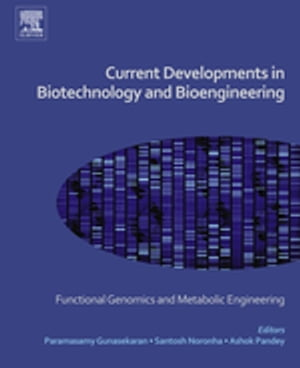 Current Developments in Biotechnology and Bioengineering Functional Genomics and Metabolic Engineering