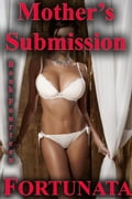 Mother's Submission (Book Fourteen) 5bc1fd59-daae-454f-a5c4-9f8aa1605e28