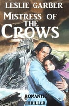 Mistress of the Crows by Leslie Garber