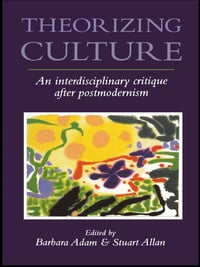 Theorizing Culture: An Interdisciplinary Critique After Postmodernism