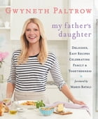 My Father's Daughter: Delicious, Easy Recipes Celebrating Family & Togetherness by Gwyneth Paltrow