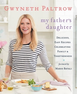 Book My Father's Daughter: Delicious, Easy Recipes Celebrating Family & Togetherness by Gwyneth Paltrow