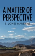 A Matter of Perspective by S. Jones-Marshall
